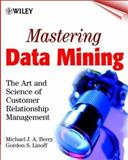 Mastering Data Mining : The Art and Science of Customer Relationship Management, Berry, Michael J. A. and Linoff, Gordon S., 0471331236