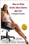 How to Write Erotic Short Stories That Sell, Christina Palmer, 1491031239