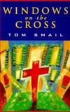 Windows on the Cross, Tom Smail, 1561011231