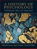 A History of Psychology : Globalization, Ideas, and Applications, Lawson, Robert B. and Baker, Kristin M., 0130141232