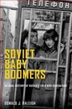 Soviet Baby Boomers, Donald J. Raleigh, 0199311234