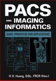 PACS and Imaging Informatics : Basic Principles and Applications, Huang, H. K., 0471251232
