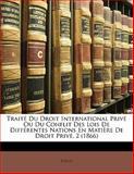 Traité du Droit International Privé Ou du Conflit des Lois de Différentes Nations en Matière de Droit Privé, Foelix, 1142471233