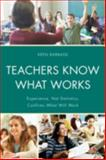 Teachers Know What Works : Experience, Not Statistics, Confirms What Will Work, Babbage, Keen J., 1475801238