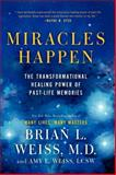 Miracles Happen, Brian L. Weiss and Amy E. Weiss, 0062201239