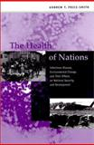 The Health of Nations : Infectious Disease, Environmental Change, and Their Effects on National Security and Development, Price-Smith, Andrew T., 0262661233