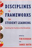 Disciplines as Frameworks for Student Learning : Teaching the Practice of the Disciplines, Tim Riordan, James Leonard Roth, 1579221238
