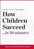 How Children Succeed in 30 Minutes - the Expert Guide to Paul Tough's Critically Acclaimed Book, The 30 Minute Expert Series, 1623151236