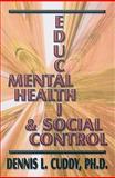 Mental Health, Education, and Social Control, Dennis L. Cuddy, 1933641231