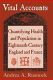 Vital Accounts : Quantifying Health and Population in Eighteenth-Century England and France, Rusnock, Andrea A., 0521101239