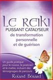 Le Reiki, un Puissant Catalyseur de Transformation Personnelle et de Guérison, Roland Bérard, 0991911237