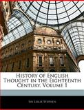 History of English Thought in the Eighteenth Century, Stephen, Leslie, 1142071235
