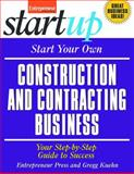 Start Your Own Construction and Contracting Business : Your Step-by-Step Guide to Success, Entrepreneur Press Staff and Kuehn, Gregg, 1599181231