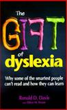 The Gift of Dyslexia : Why Some of the Smartest People Can't Read and How They Can Learn, Davis, Ronald D., 0929551230