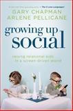 Growing up Social, Gary D. Chapman and Arlene Pellicane, 0802411231