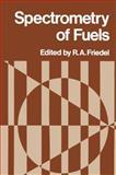 Spectrometry of Fuels, Friedel, R. A., 1468481231