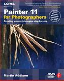 Painter 11 for Photographers : Creating Painterly Images Step by Step, Addison, Martin, 0240521234