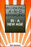 Working and Managing in a New Age, Garland, Ron, 0893341231