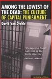 Among the Lowest of the Dead : The Culture of Capital Punishment, Von Drehle, David, 0472031236