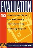 Evaluation : 10 Significant Ways for Measuring and Improving Training Impact, Merwin, Sandra and Pike, Bob, 0787951234