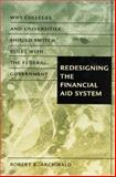 Redesigning the Financial Aid System : Why Colleges and Universities Should Switch Roles with the Federal Government, Archibald, Robert B., 0801871239