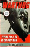 Warthog : Flying the A-10 in the Gulf War, Smallwood, William L., 0028811232