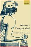 Descartes's Theory of Mind, Clarke, Desmond, 0199261237