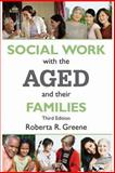 Social Work with the Aged and Their Families, Greene, Roberta R. and Greene, Roberta, 0202361233