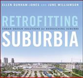 Retrofitting Suburbia : Urban Design Solutions for Redesigning Suburbs, Dunham-Jones, Ellen and Williamson, June, 0470041234