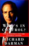 Who's in Control? : The Polarization of American Politics and the Revival for a Sensible Center, Darman, Richard, 0684811235