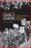Between Caring and Counting : Teachers Take on Education Reform, Kerr, Lindsay, 0802091237