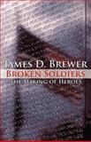 Broken Soldiers, James D. Brewer, 1462641237