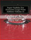 Super Sudoku for Everyone Large Print Edition Volume 11, Allan Clapp, 1500701238
