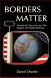 Borders Matter : Homeland Security and the Search for North America, Drache, Daniel, 1552661237