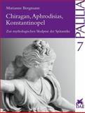 Chiragan, Aphrodisias, Konstantinopel : Zur mythologischen Skulptur der Spatantike, Bergmann, Marianne, 3895001236