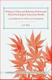 Writing to Clients and Referring Professionals about Psychological Assessment Results : A Handbook of Style and Grammar, Allyn, Janet B., 0415891248