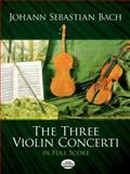 The Three Violin Concerti in Full Score, Johann Sebastian Bach, 0486251241