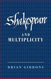 Shakespeare and Multiplicity, Gibbons, Brian, 0521031249