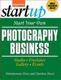 Start Your Own Photography Business : Studio, Freelance, Gallery, Events, Davis, Charlene and Entrepreneur Press Staff, 159918124X