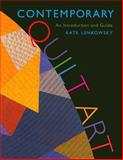 Contemporary Quilt Art : An Introduction and Guide, Lenkowsky, Kate and Lenkowsky, Kathleen, 0253351243