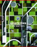 Smart-Cities and Eco-Warriors, Lim, C. J. and Liu, Edison, 0415571243