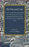 The War and Unity : Being Lectured Delivered at the Local Lectures Summer Meeting of the University of Cambridge 1918, , 1107651247