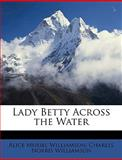 Lady Betty Across the Water, Alice Muriel Williamson and Charles Norris Williamson, 114909124X