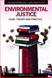 Environmental Justice : Legal Theory and Practice, Hill, Barry E., 1585761249