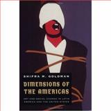 Dimensions of the Americas : Art and Social Change in Latin America and the United States, Goldman, Shifra M., 0226301249