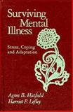Surviving Mental Illness : Stress, Coping, and Adaptation, Hatfield, Agnes B. and Lefley, Harriet P., 0898621240