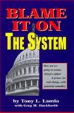 Blame It on the System, Tony L. Lamia, 0910941246