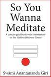 So You Wanna Meditate, Swami Anantananda Giri, 1492761249