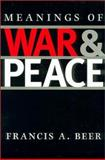 Meanings of War and Peace, Beer, Francis A., 1585441244