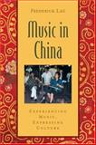 Music in China : Experiencing Music, Expressing Culture, Lau, Frederick, 0195301242